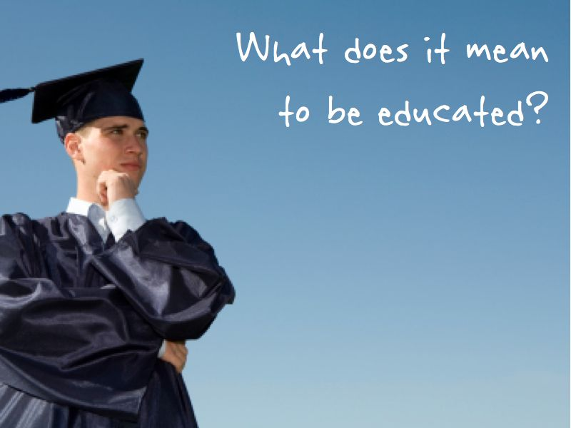what does it mean to be well educated essay This paper is based on examining educational philosophies it is specifically dealing with quebec education policy which was a form of education system.