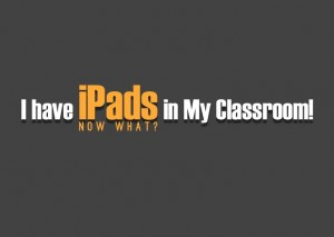 iPads-in-my-classroom-now-what